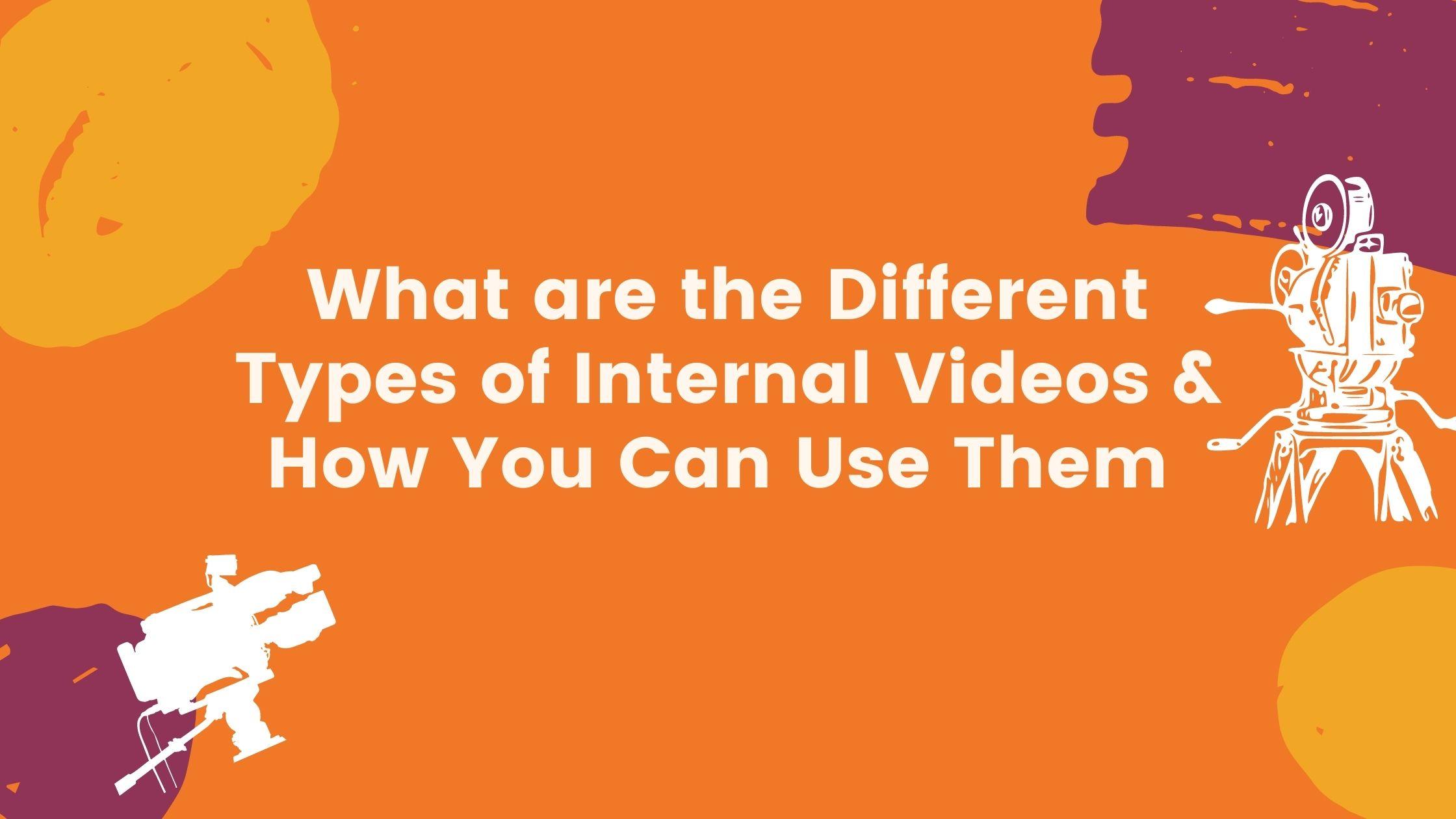 Internal Videos